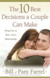 10 Best Decisions a Couple Can Make Bringing Out the Best in Your Relationship 2008 9780736921824 Front Cover