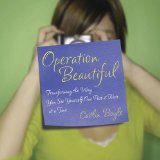 Operation Beautiful Transforming the Way You See Yourself One Post-It Note at ATime 2010 9781592405824 Front Cover