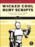 Wicked Cool Ruby Scripts Useful Scripts That Solve Difficult Problems 2008 9781593271824 Front Cover