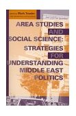 Area Studies and Social Science Strategies for Understanding Middle East Politics 1st 1999 9780253212825 Front Cover