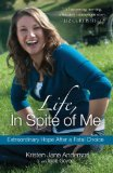 Life, in Spite of Me Extraordinary Hope after a Fatal Choice 2011 9781601423825 Front Cover