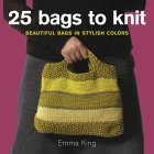 25 Bags to Knit Beautiful Bags in Stylish Colors 2004 9781570762826 Front Cover