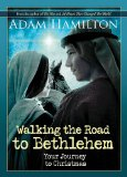 Walking the Road to Bethlehem Your Journey to Christmas 2013 9781426778827 Front Cover