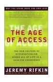 Age of Access The New Culture of Hypercapitalism 2001 9781585420827 Front Cover