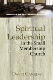 Spiritual Leadership in the Small Membership Church 2005 9780687494828 Front Cover