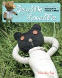 Sew Me, Love Me Best Stuffed Friends to Make 2009 9781596681828 Front Cover