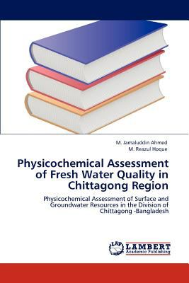 Physicochemical Assessment of Fresh Water Quality in Chittagong Region 2012 9783848494828 Front Cover