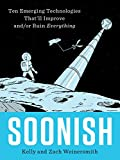 Soonish Ten Emerging Technologies That'll Improve and/or Ruin Everything 2017 9780399563829 Front Cover