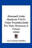 Almanach Ceske Akademie V16-17 Cisare Frantiska Josefa Pro Vedy, Slovesnost A Umeni (1906) 2010 9781161015829 Front Cover