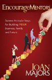 EncourageMentors Sixteen Attitude Steps for Building Your Business, Family and Future 2011 9781600378829 Front Cover