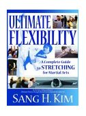 Ultimate Flexibility A Complete Guide to Stretching for Martial Arts 1st 2004 9781880336830 Front Cover
