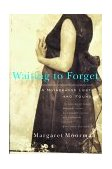 Waiting to Forget A Motherhood Lost and Found 1998 9780393317831 Front Cover