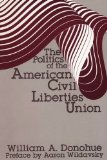 Politics of the American Civil Liberties Union 1985 9780878559831 Front Cover