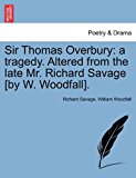 Sir Thomas Overbury A tragedy. Altered from the late Mr. Richard Savage [by W. Woodfall]. 2011 9781241396831 Front Cover