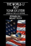 World Is NOT Your Oyster! America: the Lost Empire 2010 9781432750831 Front Cover
