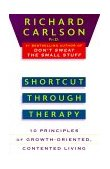 Shortcut Through Therapy Ten Principles of Growth-Oriented, Contented Living 1st 1995 9780452273832 Front Cover