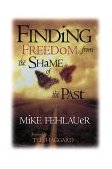 Finding Freedom from the Shame of the Past Scriptural Principles to Help Us Understand Our True Value 1999 9780884195832 Front Cover