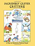 Incredibly Clever Critters A Play on Words 2012 9781479341832 Front Cover