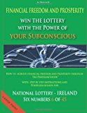 Financial Freedom and Prosperity Win the Lottery with the Power of Your Subconscious - National Lottery - IRELAND - 6 Of 45 - 2013 9781484163832 Front Cover
