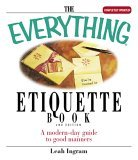 Everything Etiquette Book A Modern-Day Guide to Good Manners 2nd 2005 9781593373832 Front Cover