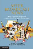 After Broadcast News Media Regimes, Democracy, and the New Information Environment 1st 2011 9780521279833 Front Cover