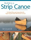 Building a Strip Canoe Full-Sized Plans and Instructions for Eight Easy-to-Build, Field-Tested Canoes 2nd 2010 9781565234833 Front Cover