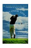 Mind over Golf: How to Use Your Head to Lower Your Score How to Use Your Head to Lower Your Score 1st 1997 9780028616834 Front Cover