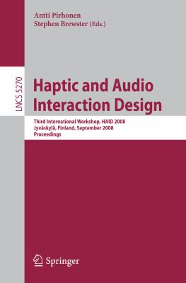 Haptic and Audio Interaction Design Third International Workshop, HAID 2008 Jyv�skyl�, Finland, September 15-16, 2008 Proceedings 2008 9783540878834 Front Cover