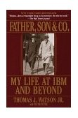 Father, Son and Co My Life at IBM and Beyond 1st 2000 9780553380835 Front Cover