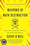 Weapons of Math Destruction How Big Data Increases Inequality and Threatens Democracy 2017 9780553418835 Front Cover