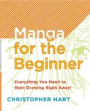 Manga for the Beginner Everything You Need to Start Drawing Right Away! 2008 9780823030835 Front Cover