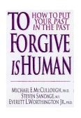 To Forgive Is Human How to Put Your Past in the Past 1st 1997 9780830816835 Front Cover