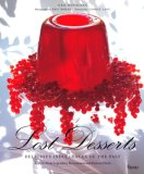 Lost Desserts Delicious Indulgences of the Past Recipes from Legendary and Famous Chefs 2007 9780847829835 Front Cover