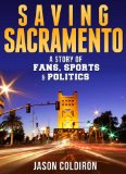 Saving Sacramento A Story of Fans, Sports and Politics 2013 9781932549836 Front Cover