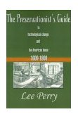 Preservationist's Guide to Technological Change and the American Home, 1600-1900 2000 9780595010837 Front Cover