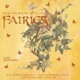 How to Draw and Paint Fairies From Finding Inspiration to Capturing Diaphanous Detail, a Step-by-Step Guide to Fairy Art 2005 9780823023837 Front Cover