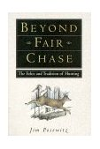 Beyond Fair Chase The Ethic and Tradition of Hunting 1st 2002 9781560442837 Front Cover