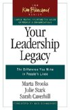Your Leadership Legacy The Difference You Make in People's Lives 1st 2010 9781605095837 Front Cover