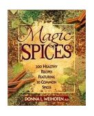 Magic Spices 200 Healthy Recipes Featuring 30 Common Spices 1998 9780471346838 Front Cover