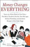 Money Changes Everything Twenty-Two Writers Break the Final Taboo--How Money Transforms Families, Tests Marriages, Destroys Friendships, and Sometimes Manages to Make People Happy 2008 9780767922838 Front Cover
