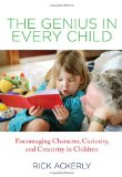 Genius in Every Child Encouraging Character, Curiosity, and Creativity in Children 2012 9780762780839 Front Cover