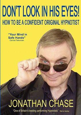 Don't Look In His Eyes: How to Be a Confident Original Hypnotist: How to Be a Confident Original Hypnostist Jul  9780954709839 Front Cover