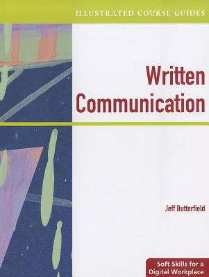 Illustrated Course Guides Written Communication - Soft Skills for a Digital Workplace (Book Only) 2009 9781111530839 Front Cover
