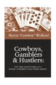 Cowboys, Gamblers and Hustlers The True Adventures of a Poker Legend and Rodeo Champion 2005 9781580420839 Front Cover