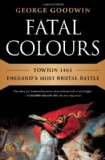 Fatal Colours Towton 1461-England's Most Brutal Battle 1st 2012 9780393080841 Front Cover