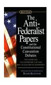 Anti-Federalist Papers and the Constitutional Convention Debates 2003 9780451528841 Front Cover