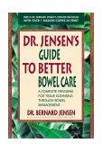 Dr. Jensen's Guide to Better Bowel Care A Complete Program for Tissue Cleansing Through Bowel Management 1998 9780895295842 Front Cover