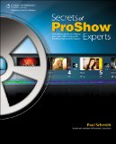 Secrets of Proshow Experts The Official Guide to Creating Your Best Slide Shows with ProShow Gold and Producer 1st 2010 9781435454842 Front Cover
