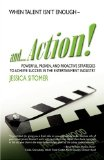 And Action! Powerful, Proven, and Proactive Strategies to Achieve Success in the Entertainment Industry 2008 9781583852842 Front Cover