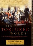 Ten Tortured Words How the Founding Fathers Tried to Protect Religion in America ... and What's Happened Since 2007 9781595550842 Front Cover